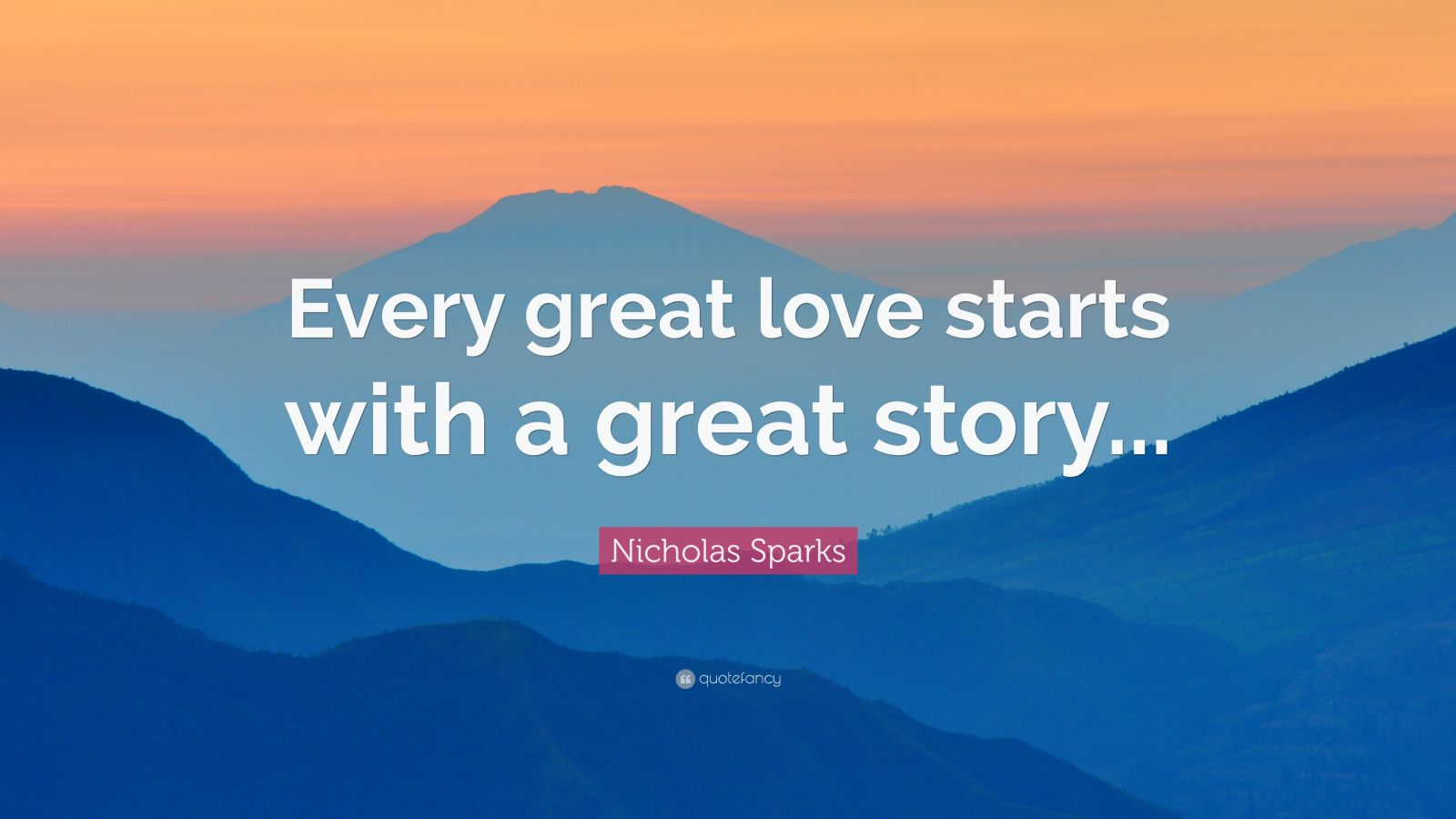"Nicholas Sparks Quote: ""Every great love starts with a great story..."""
