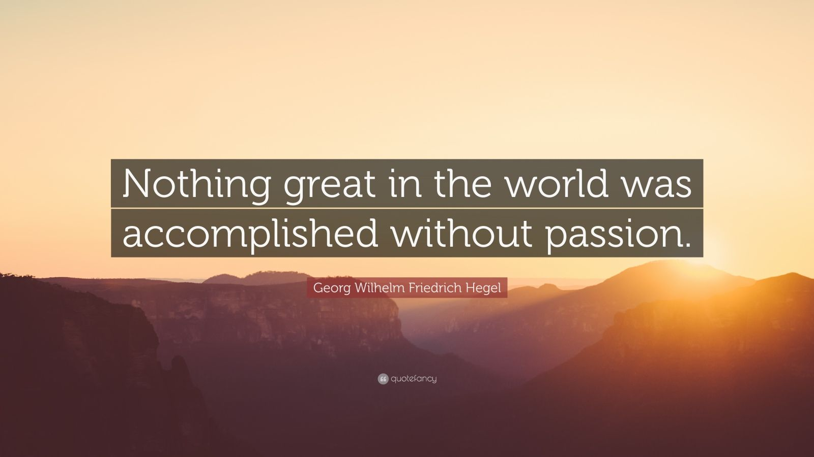 "Georg Wilhelm Friedrich Hegel Quote: ""Nothing great in the world was accomplished without passion."""