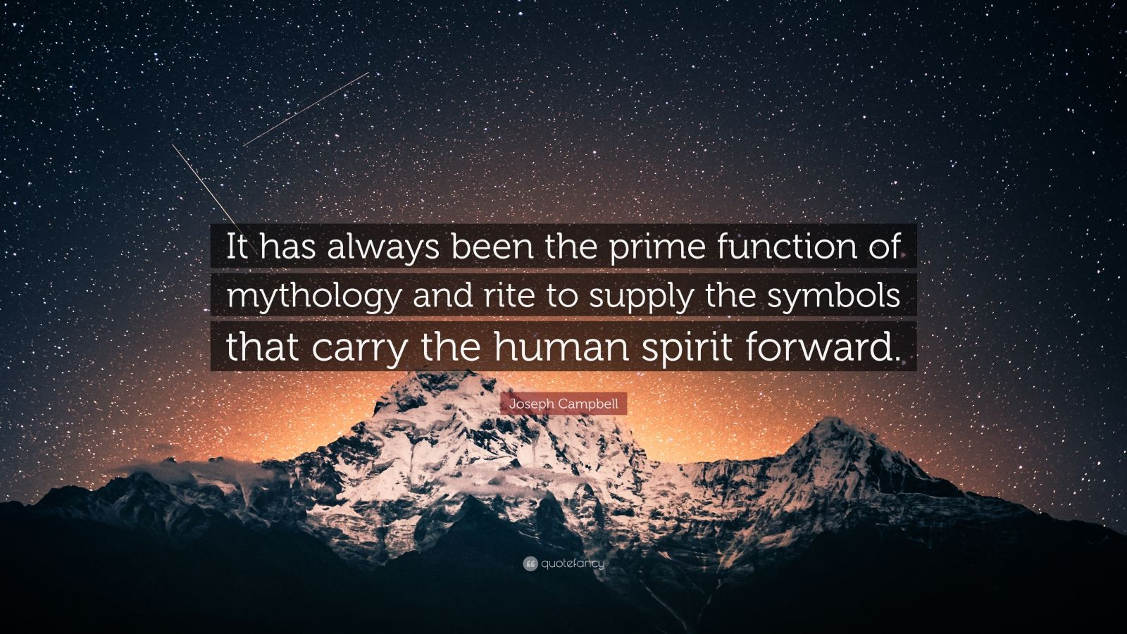 """Joseph Campbell Quote: """"It has always been the prime function of mythology and rite to supply the symbols that carry the human spirit forward."""""""