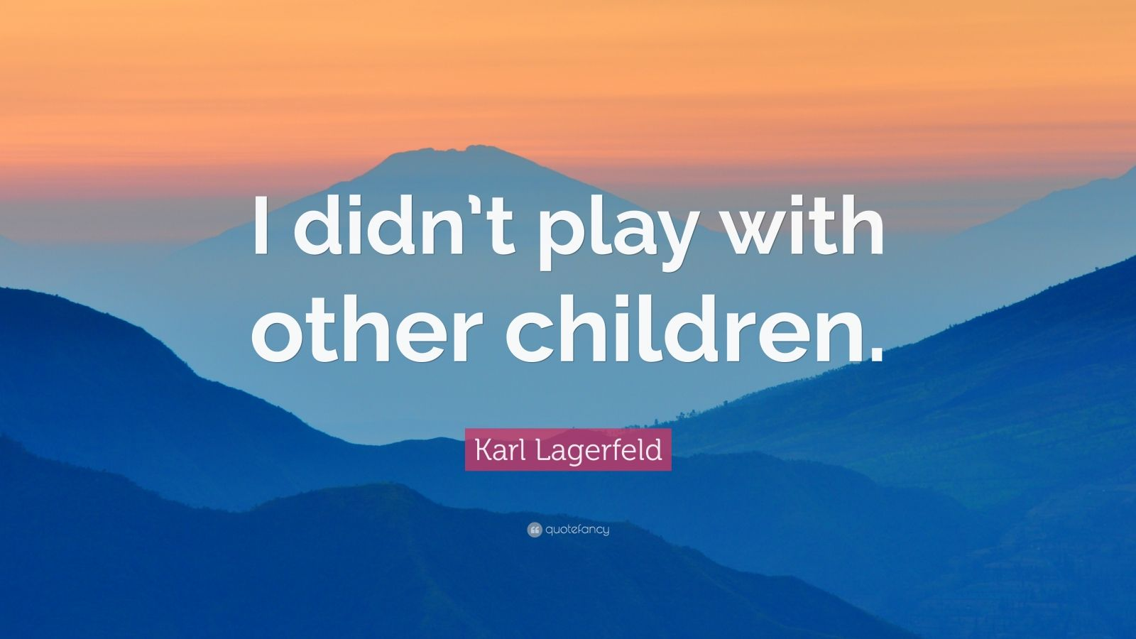 "Karl Lagerfeld Quote: ""I didn't play with other children."""