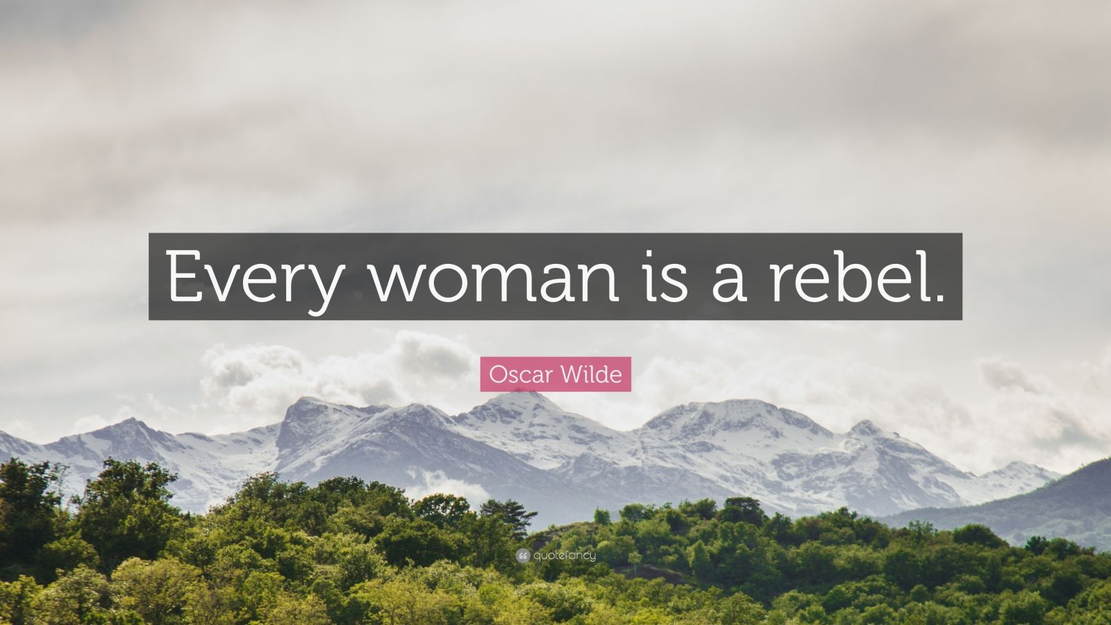 "Oscar Wilde Quote: ""Every woman is a rebel."""