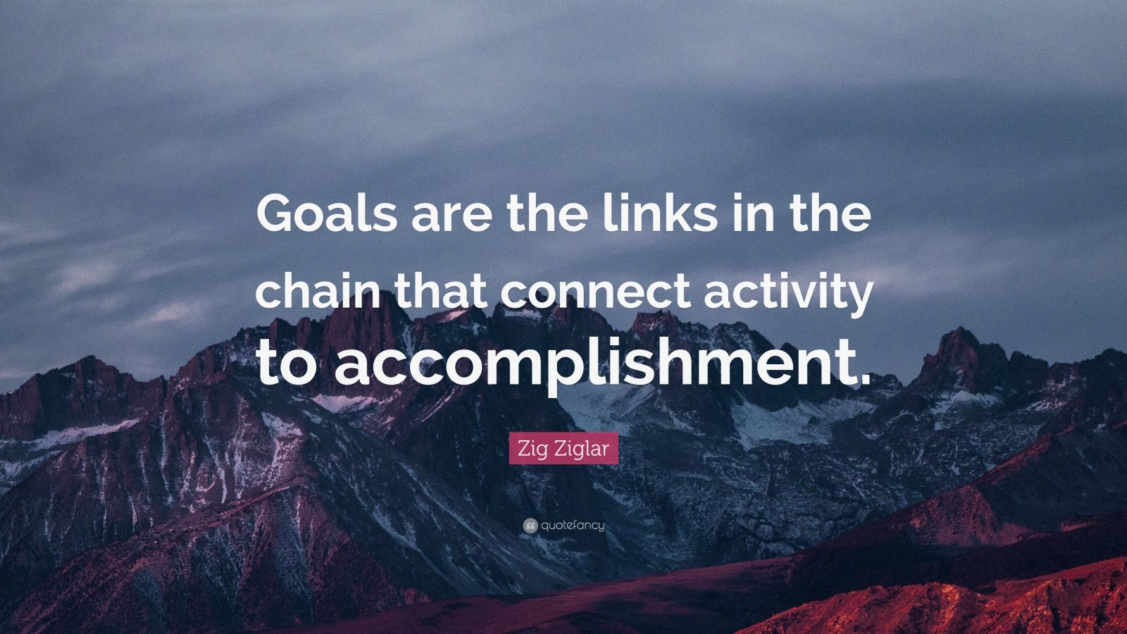 """Zig Ziglar Quote: """"Goals are the links in the chain that connect activity to accomplishment."""""""