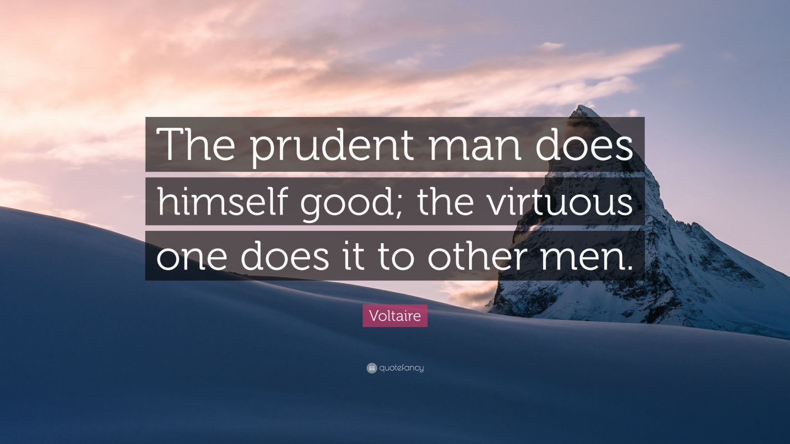 """Voltaire Quote: """"The prudent man does himself good; the virtuous one does it to other men."""""""