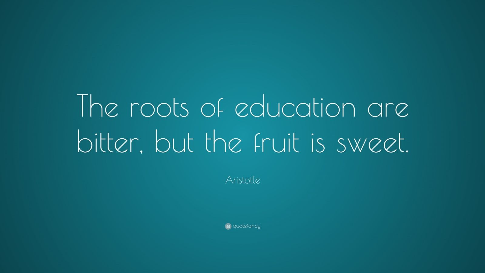the roots of education are bitter but the fruit is sweet aristotle