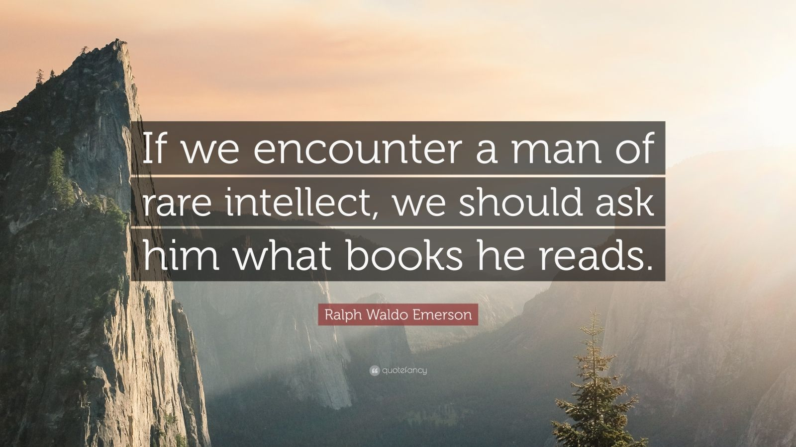"Ralph Waldo Emerson Quote: ""If we encounter a man of rare intellect, we should ask him what books he reads."""