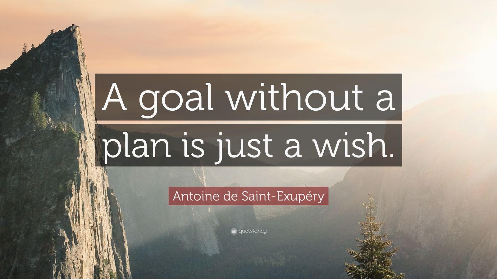 "Antoine de Saint-Exupéry Quote: ""A goal without a plan is just a wish."""