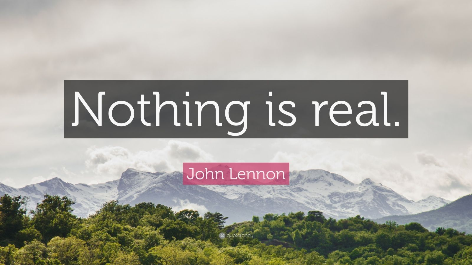 """John Lennon Quote: """"Nothing is real."""""""