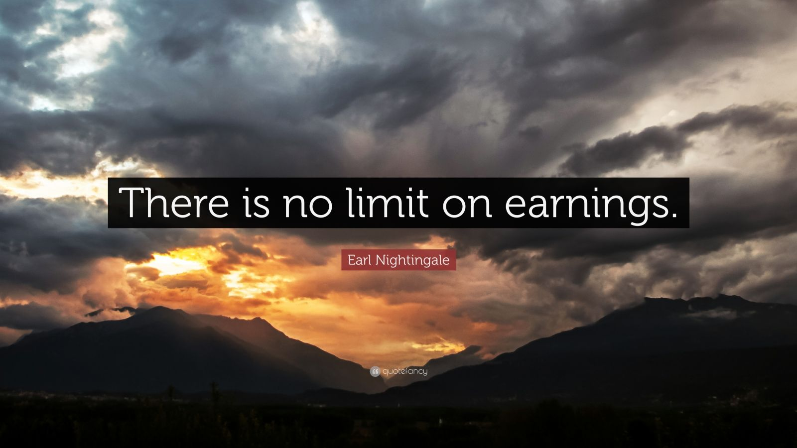 "Earl Nightingale Quote: ""There is no limit on earnings."""