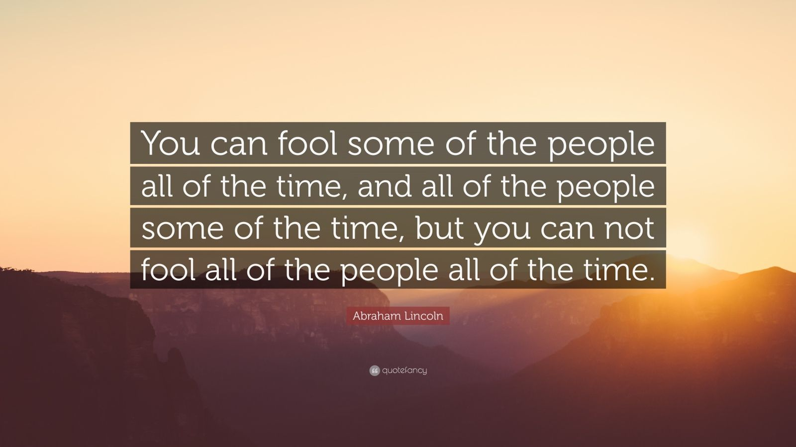 """Abraham Lincoln Quote: """"You can fool some of the people all of the time, and all of the people some of the time, but you can not fool all of the people all of the time."""""""