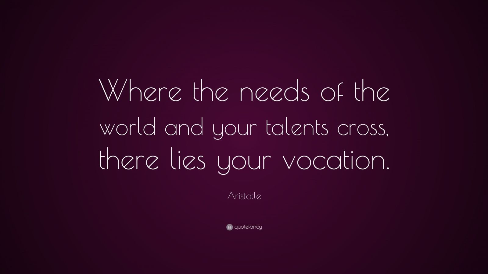 "Aristotle Quote: ""Where the needs of the world and your talents cross, there lies your vocation."""