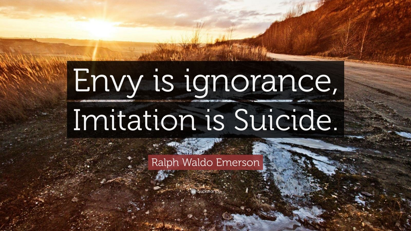 "Ralph Waldo Emerson Quote: ""Envy is ignorance, Imitation is Suicide."""