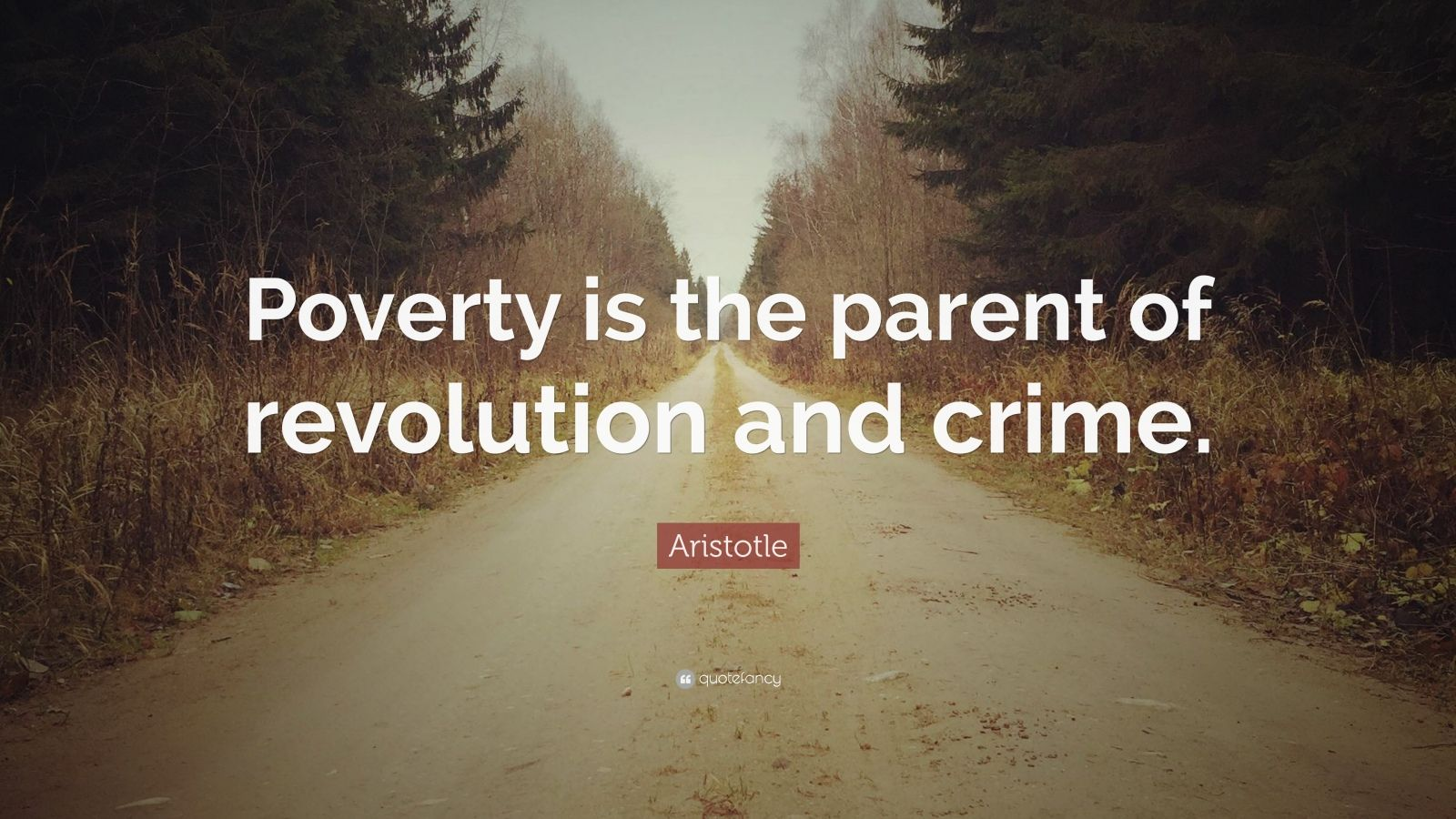 """Aristotle Quote: """"Poverty is the parent of revolution and crime."""""""