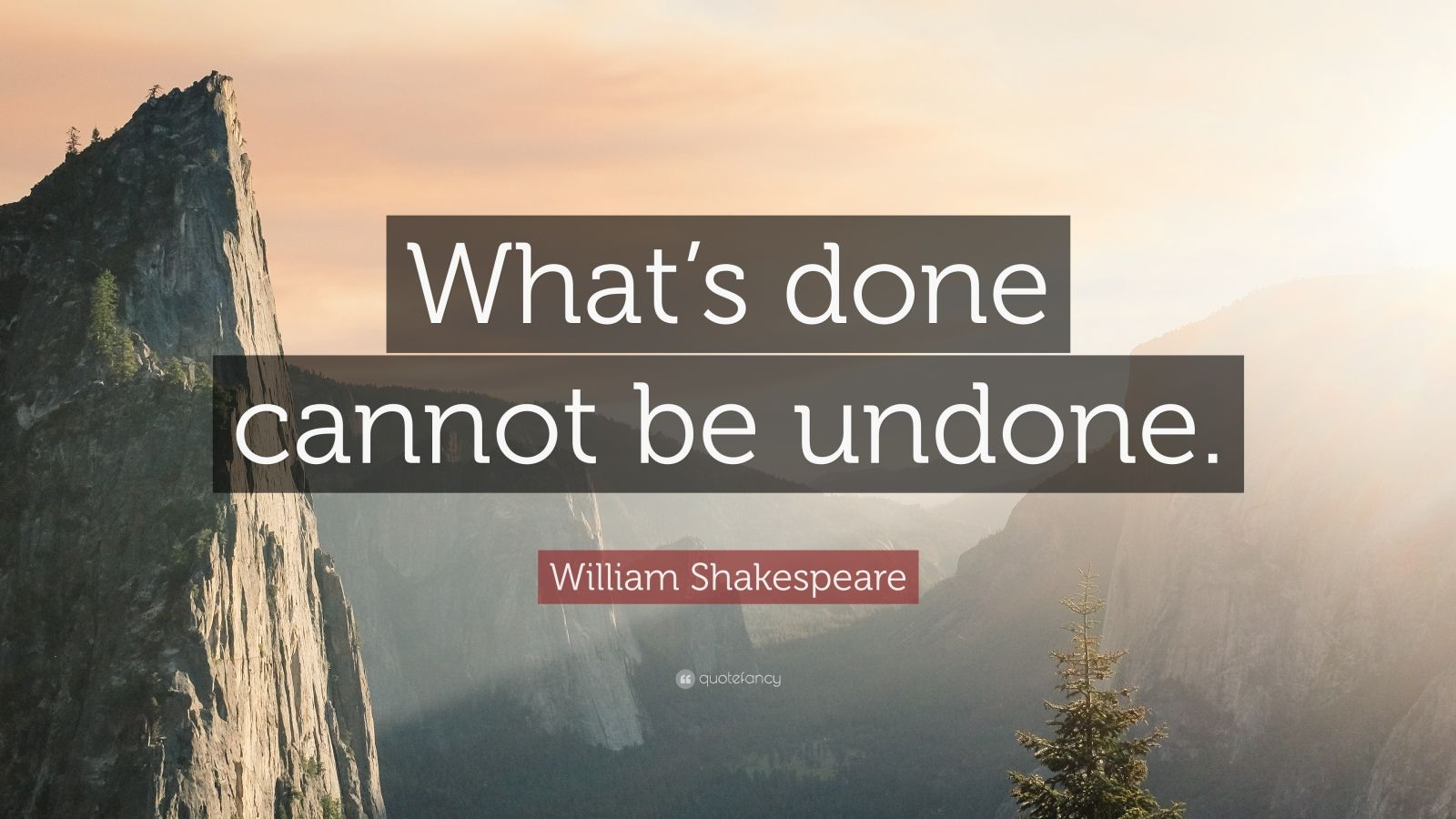 "William Shakespeare Quote: ""What's Done Cannot Be Undone"