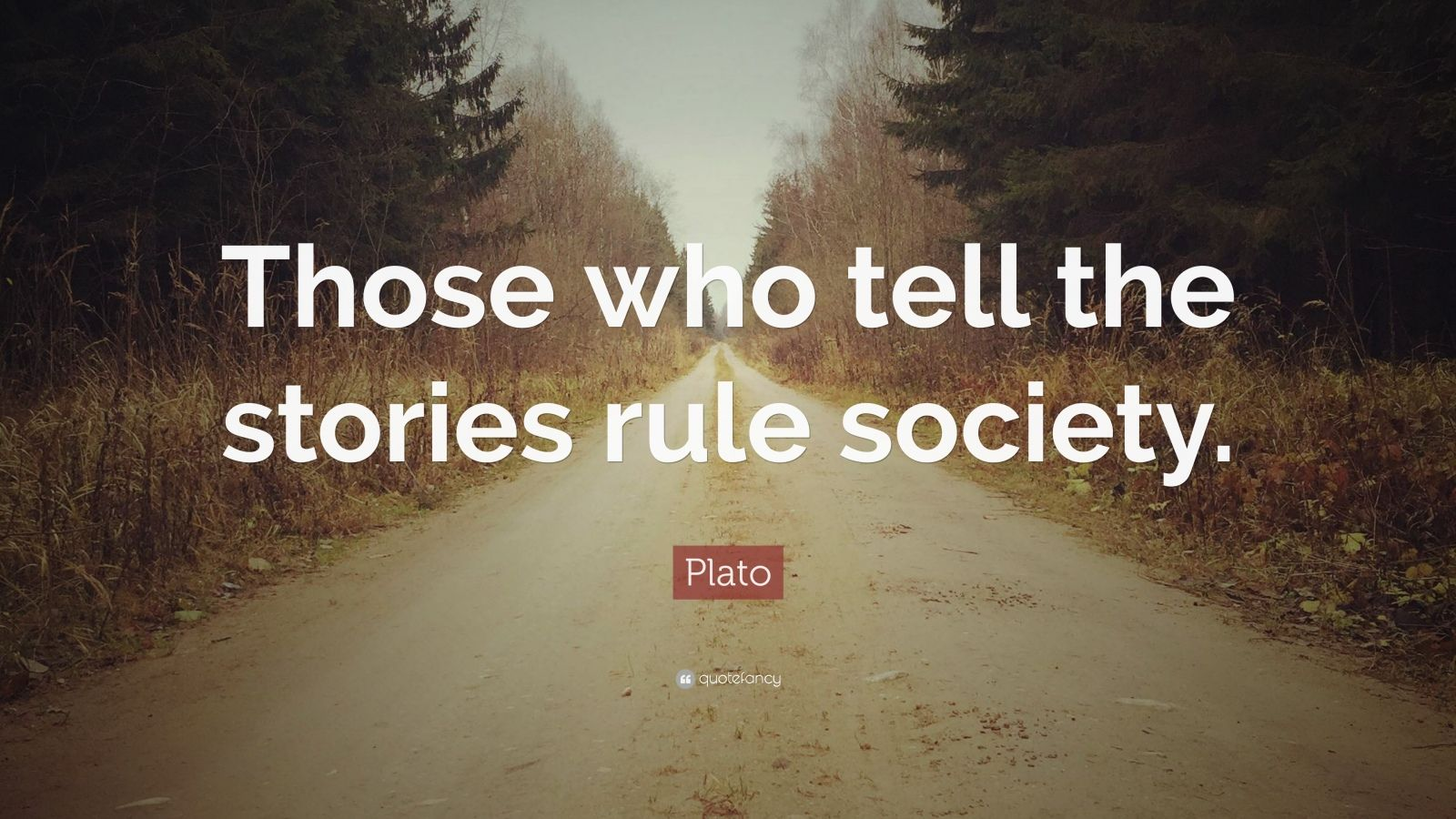 """Plato Quote: """"Those who tell the stories rule society."""""""