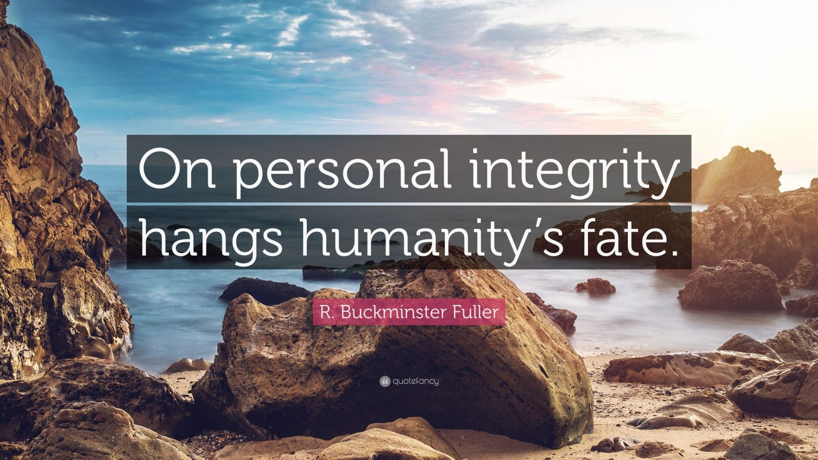 """R. Buckminster Fuller Quote: """"On personal integrity hangs humanity's fate."""""""
