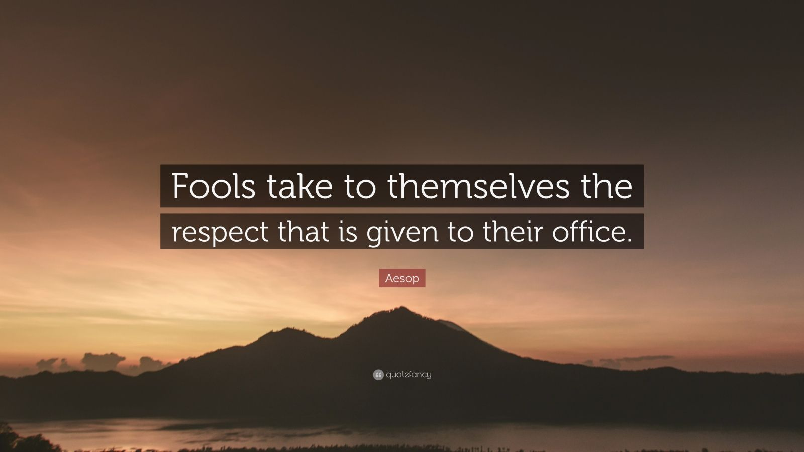 """Aesop Quote: """"Fools take to themselves the respect that is given to their office."""""""