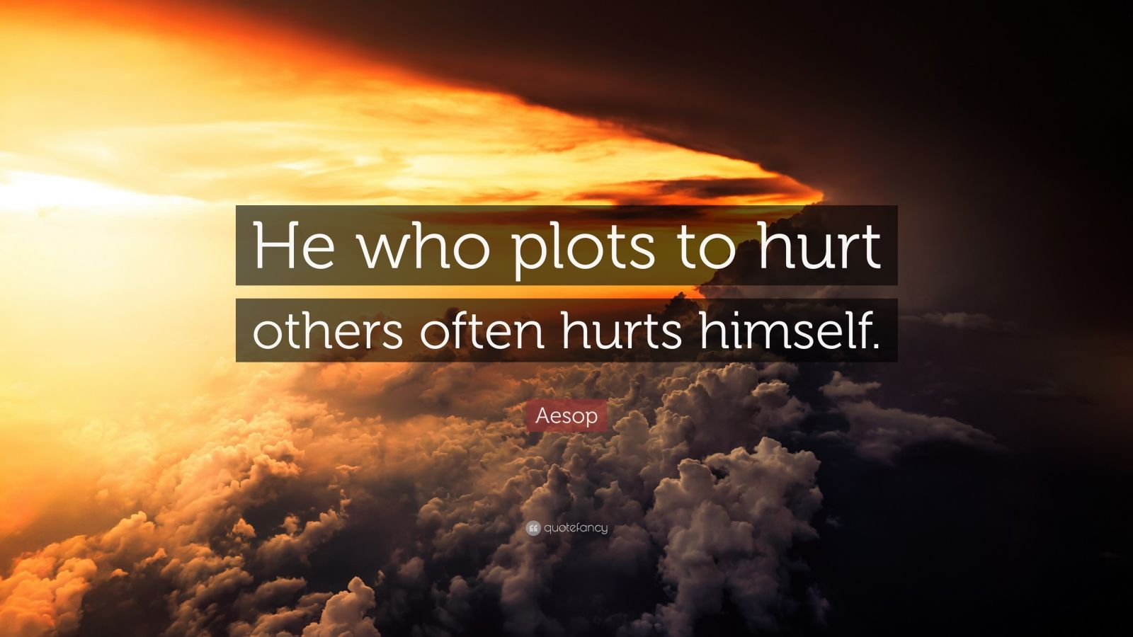 """Aesop Quote: """"He who plots to hurt others often hurts himself."""""""