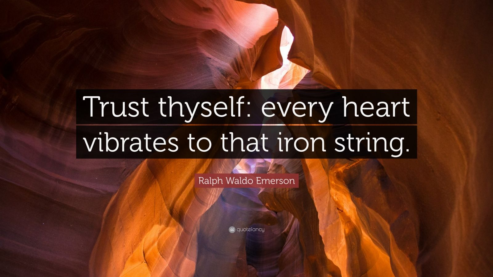 "Ralph Waldo Emerson Quote: ""Trust thyself: every heart vibrates to that iron string."""