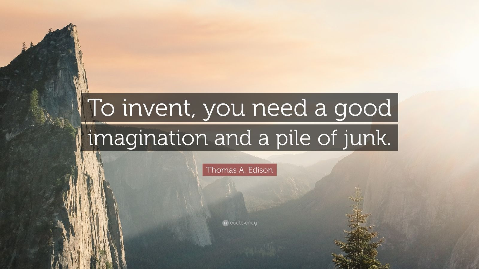 "Thomas A. Edison Quote: ""To invent, you need a good imagination and a pile of junk."""