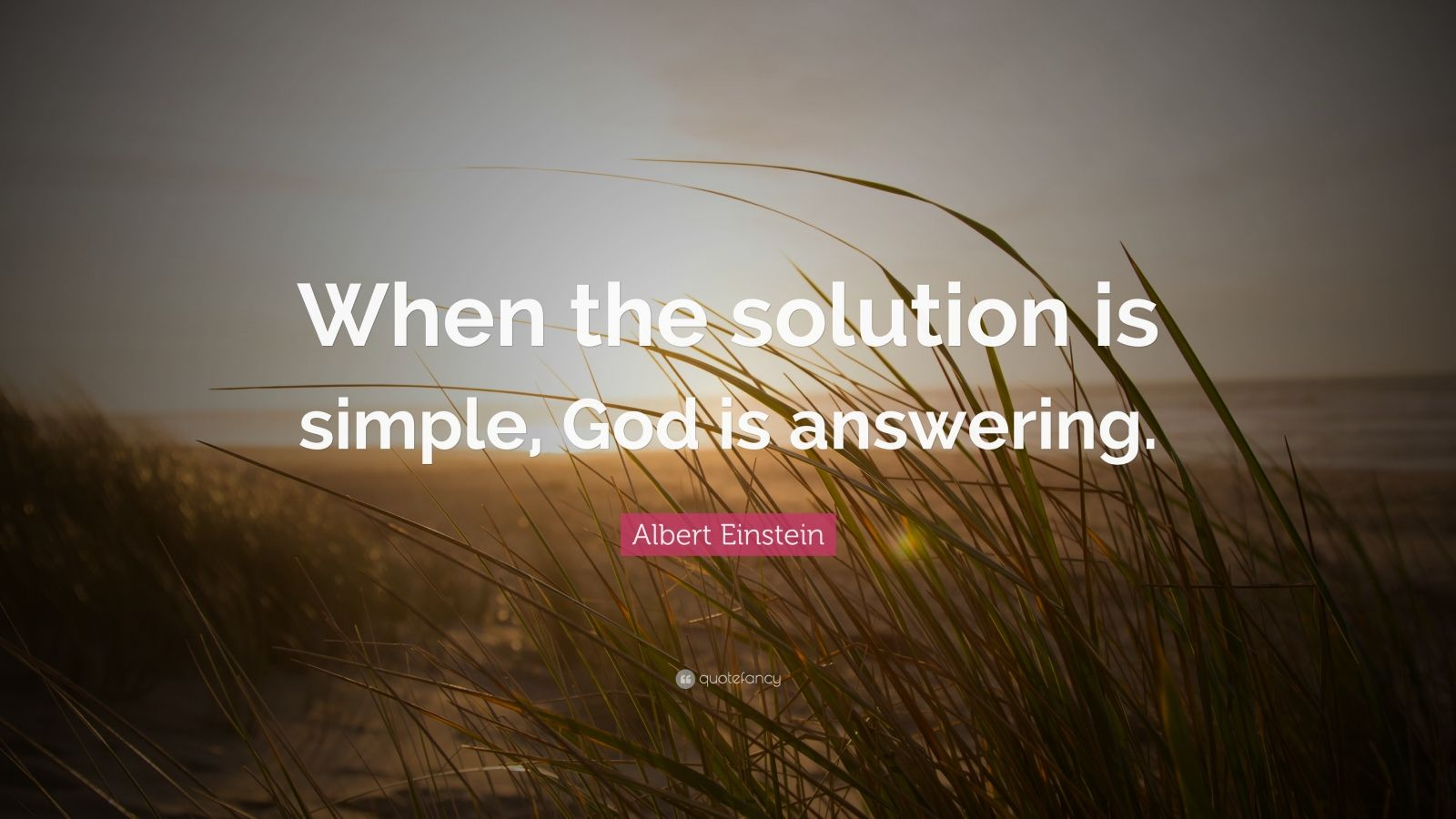 "Albert Einstein Quote: ""When the solution is simple, God is answering."""