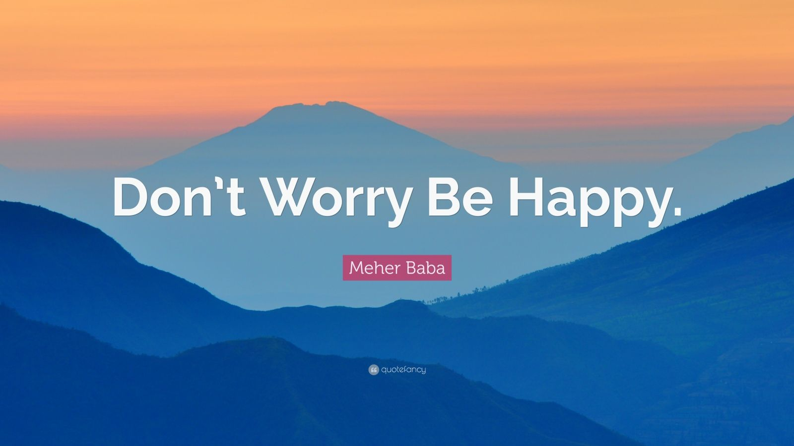 "Meher Baba Quote: ""Don't Worry Be Happy."""