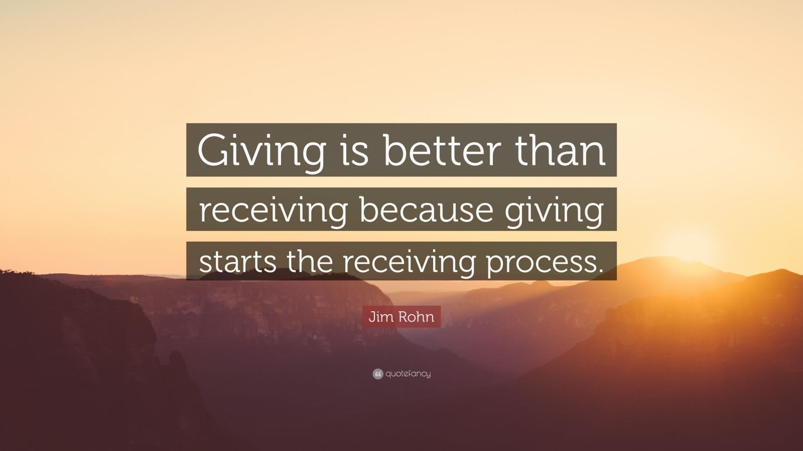 "Jim Rohn Quote: ""Giving is better than receiving because giving starts the receiving process."""