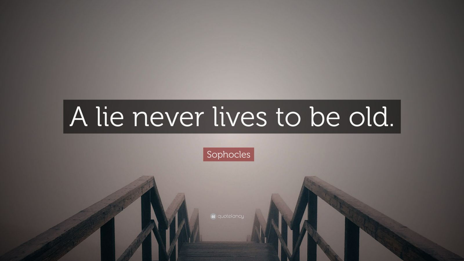 """Sophocles Quote: """"A lie never lives to be old."""""""