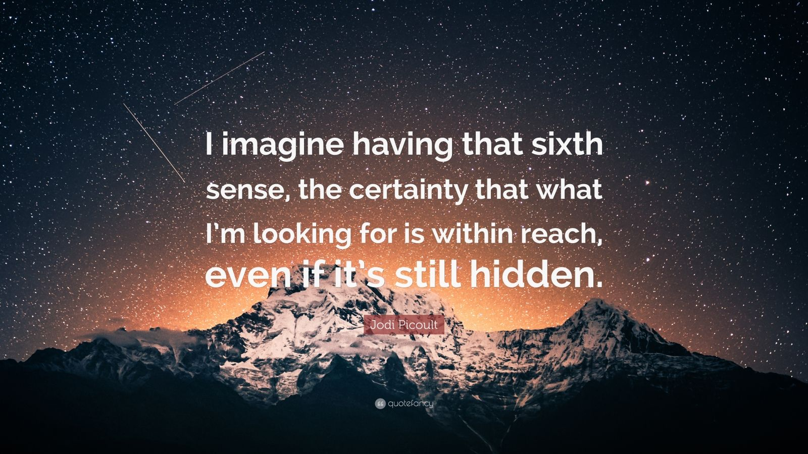 "Jodi Picoult Quote: ""I imagine having that sixth sense, the certainty that what I'm looking for is within reach, even if it's still hidden."""