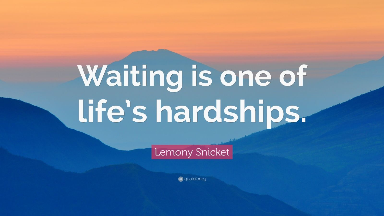 """Lemony Snicket Quote In Love As In Life One Misheard: Lemony Snicket Quote: """"Waiting Is One Of Life's Hardships"""
