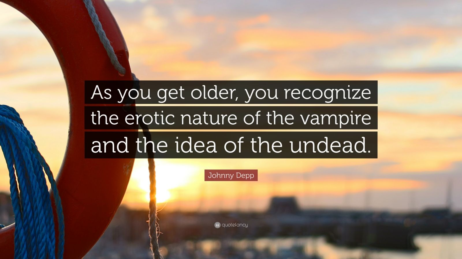 """Johnny Depp Quote: """"As you get older, you recognize the erotic nature of the vampire and the idea of the undead."""""""