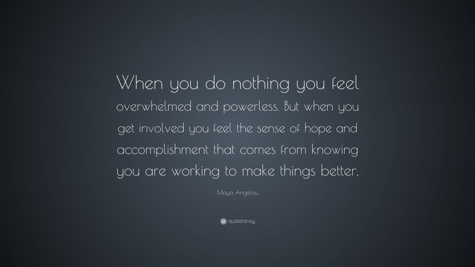 """Maya Angelou Quote: """"When You Do Nothing You Feel"""