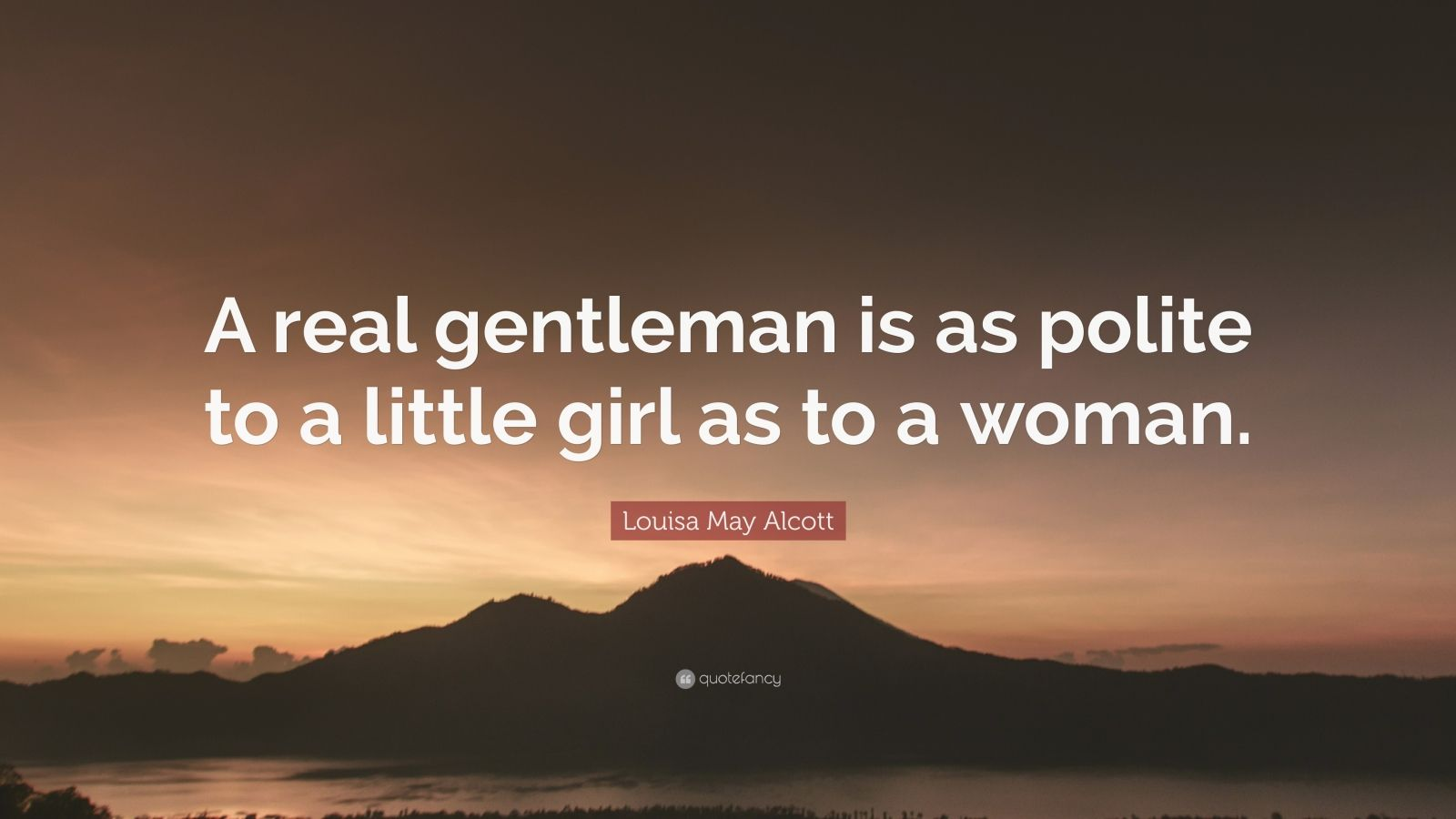 "Louisa May Alcott Quote: ""A real gentleman is as polite to a little girl as to a woman."""