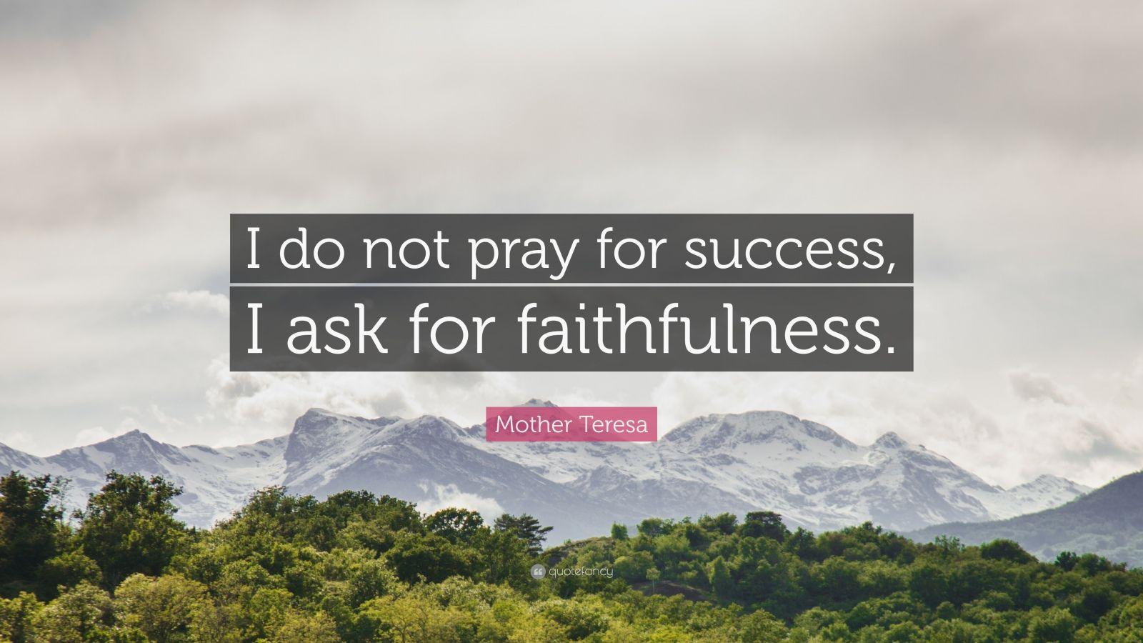 "Mother Teresa Quote: ""I do not pray for success, I ask for faithfulness."""
