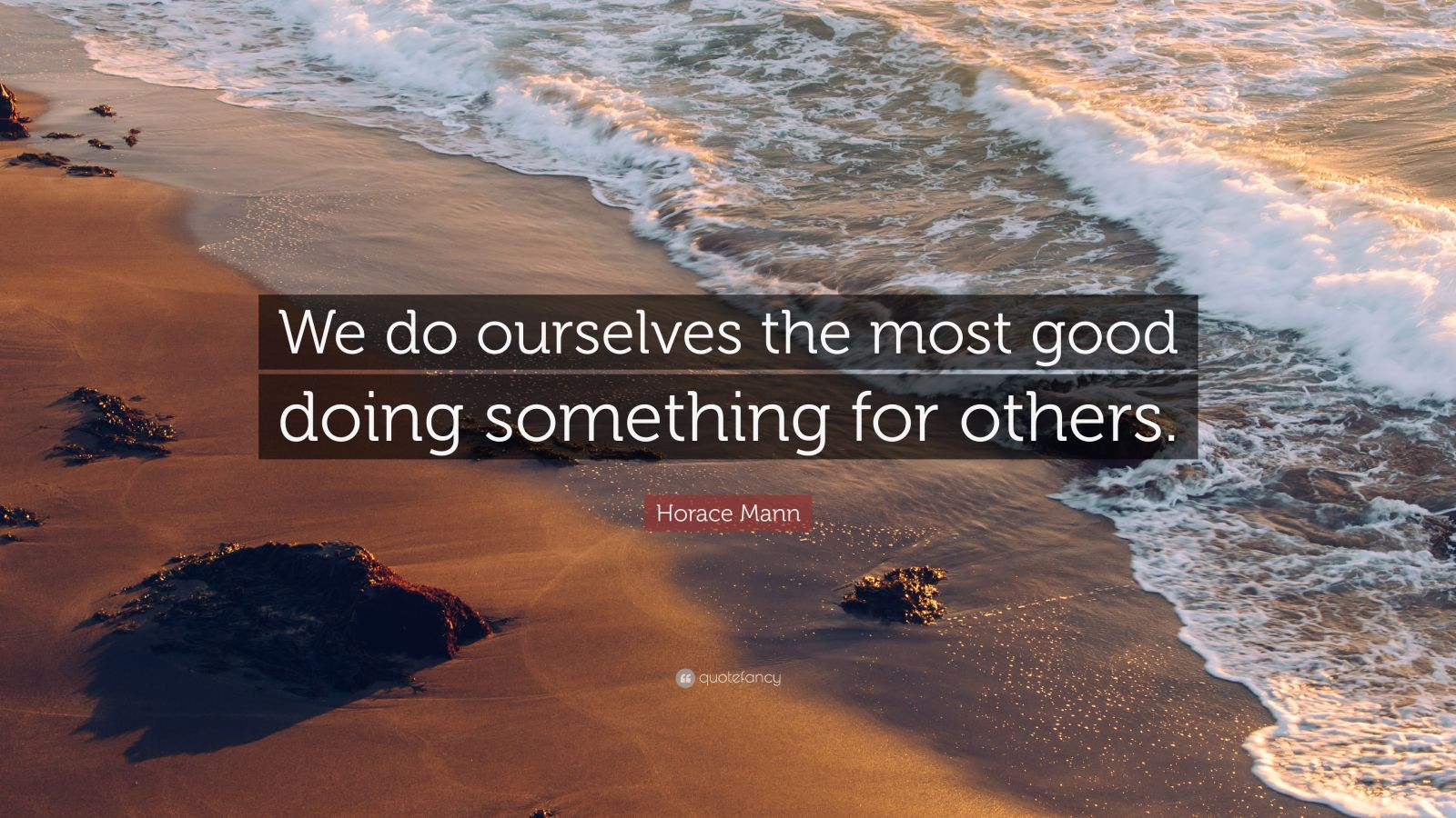 """Horace Mann Quote: """"We do ourselves the most good doing something for others."""""""