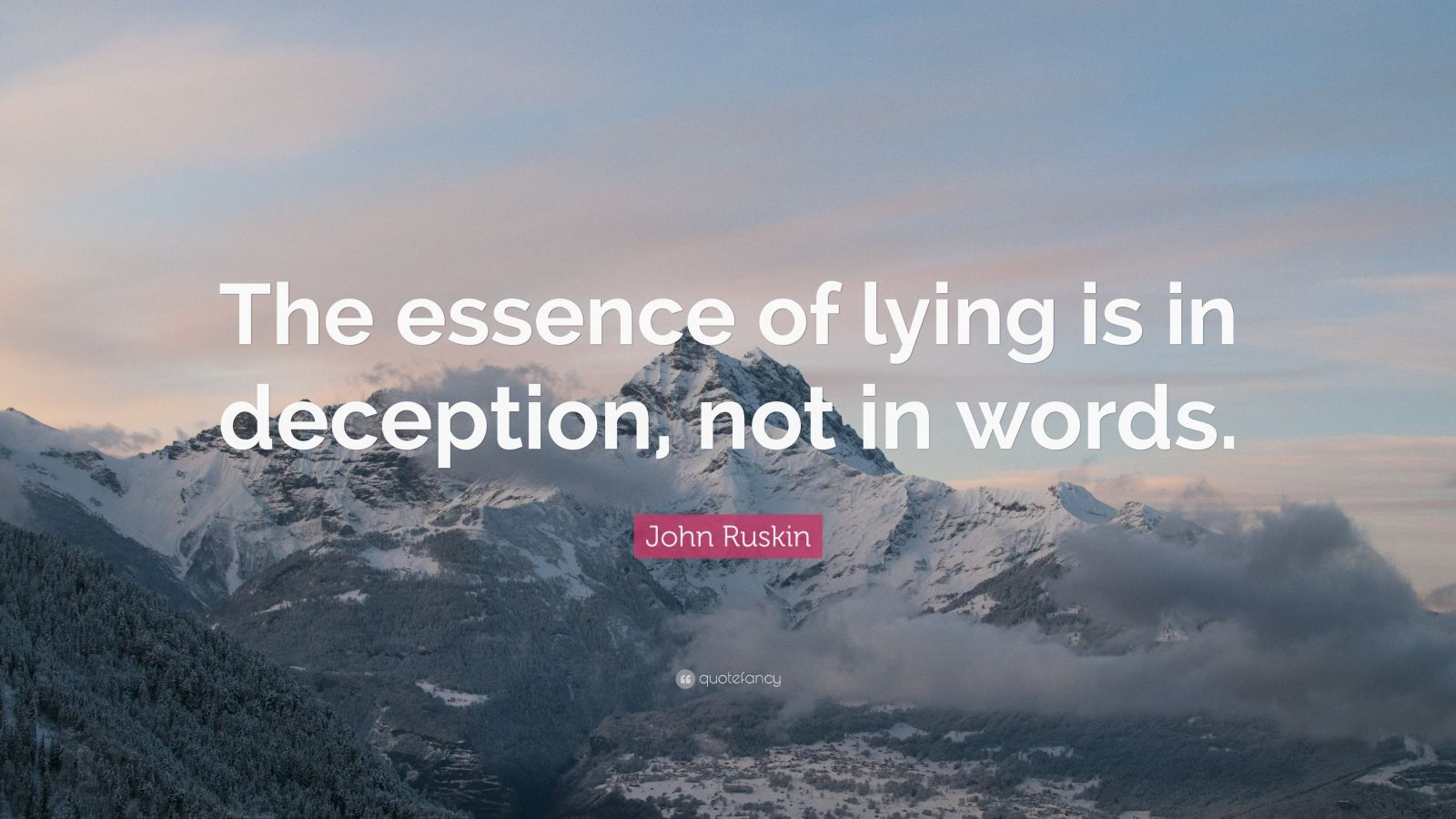 "John Ruskin Quote: ""The essence of lying is in deception, not in words."""