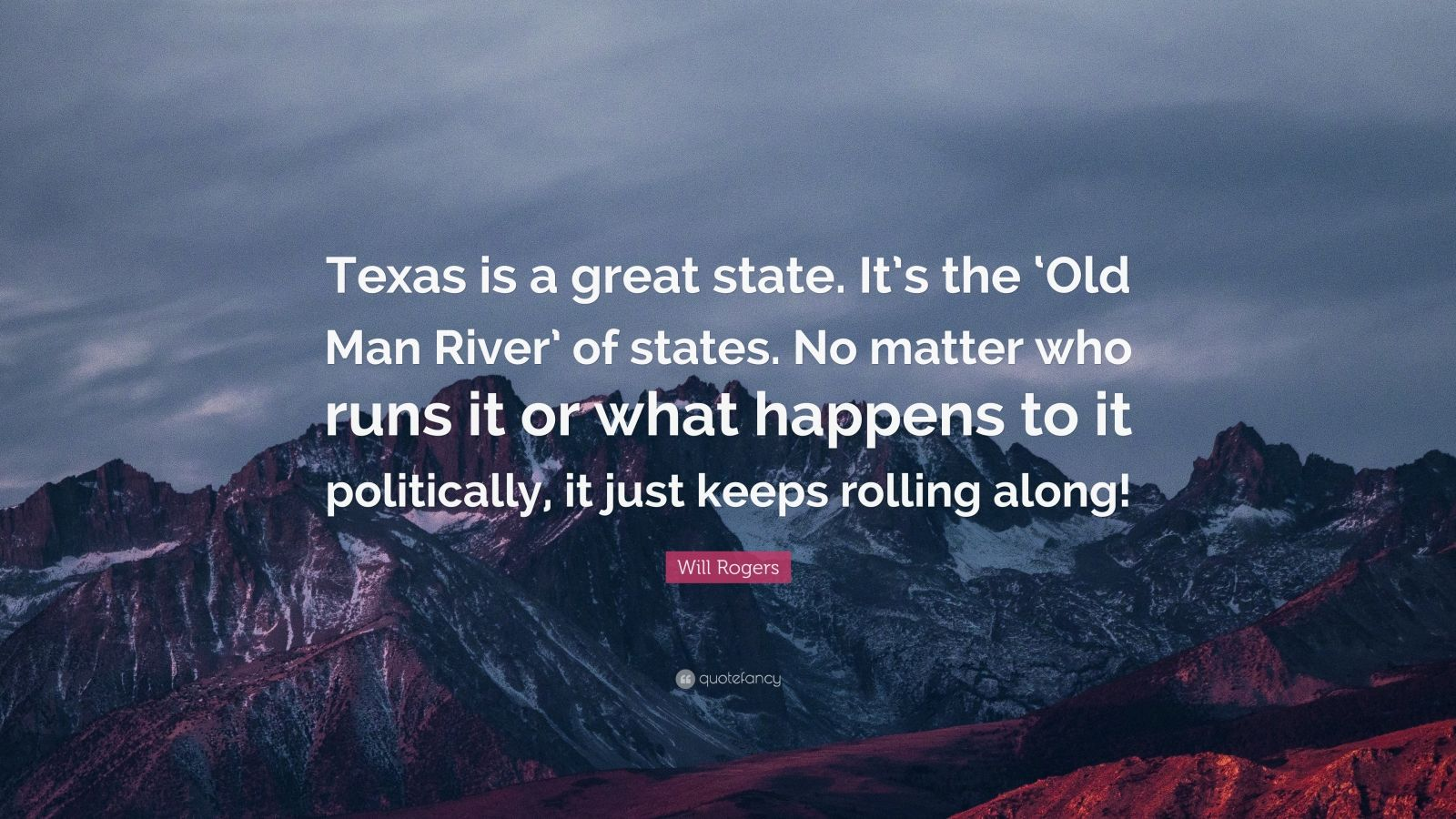 """Will Rogers Quote: """"Texas is a great state. It's the 'Old Man River' of states. No matter who runs it or what happens to it politically, it just keeps rolling along!"""""""