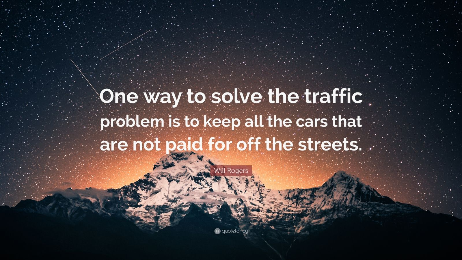 "Will Rogers Quote: ""One way to solve the traffic problem is to keep all the cars that are not paid for off the streets."""