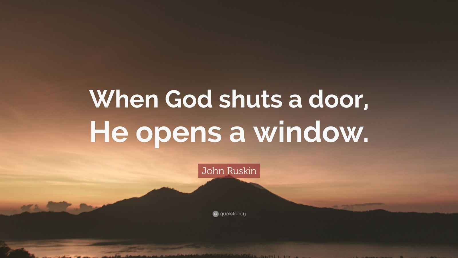 """John Ruskin Quote: """"When God shuts a door, He opens a window."""""""
