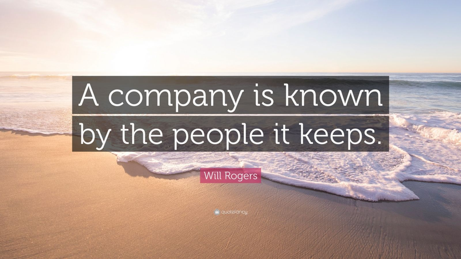 """Will Rogers Quote: """"A company is known by the people it keeps."""""""