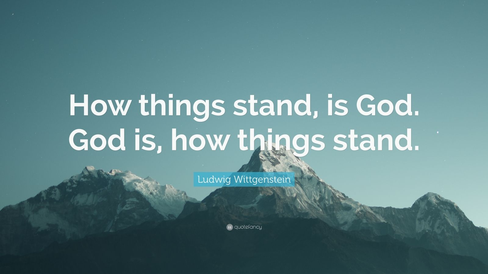 """Ludwig Wittgenstein Quote: """"How things stand, is God. God is, how things stand."""""""