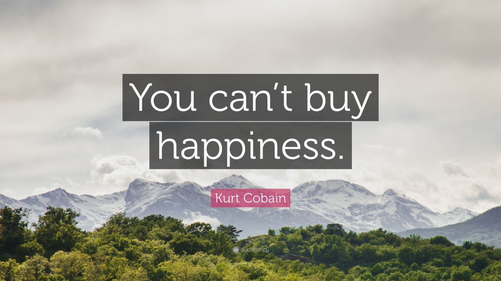 "Kurt Cobain Quote: ""You can't buy happiness."""
