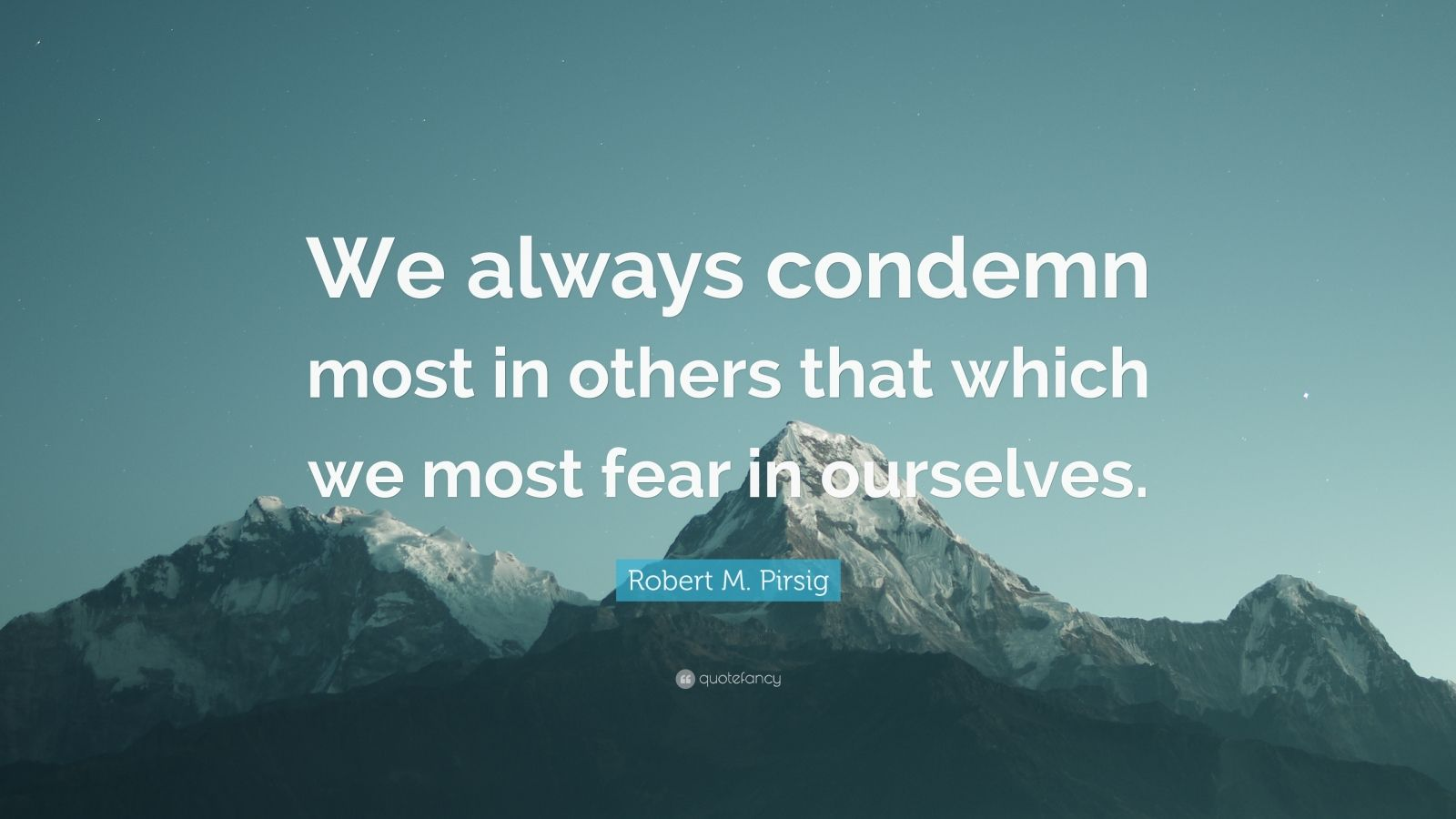 """Robert M. Pirsig Quote: """"We always condemn most in others that which we most fear in ourselves."""""""