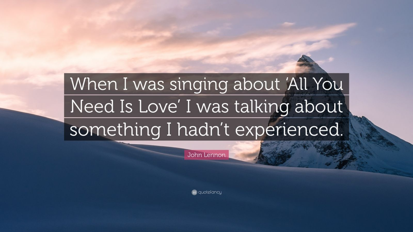 """John Lennon Quote: """"When I was singing about 'All You Need Is Love' I was talking about something I hadn't experienced."""""""