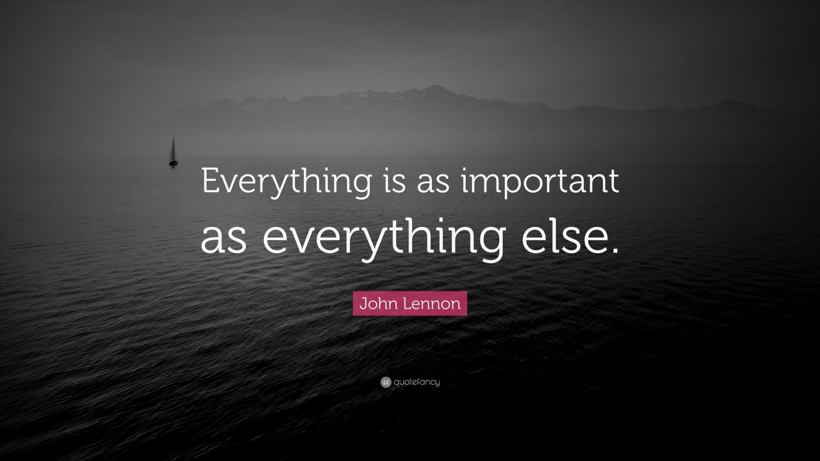 "John Lennon Quote: ""Everything is as important as everything else."""
