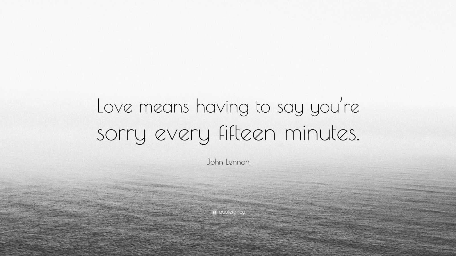 "John Lennon Quote: ""Love means having to say you're sorry every fifteen minutes."""