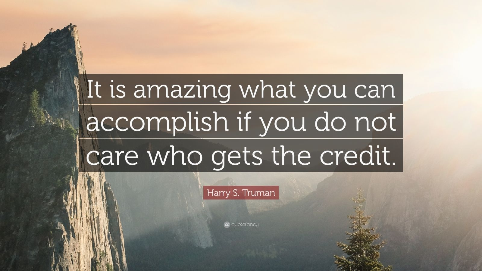 """Harry S. Truman Quote: """"It is amazing what you can accomplish if you do not care who gets the credit."""""""