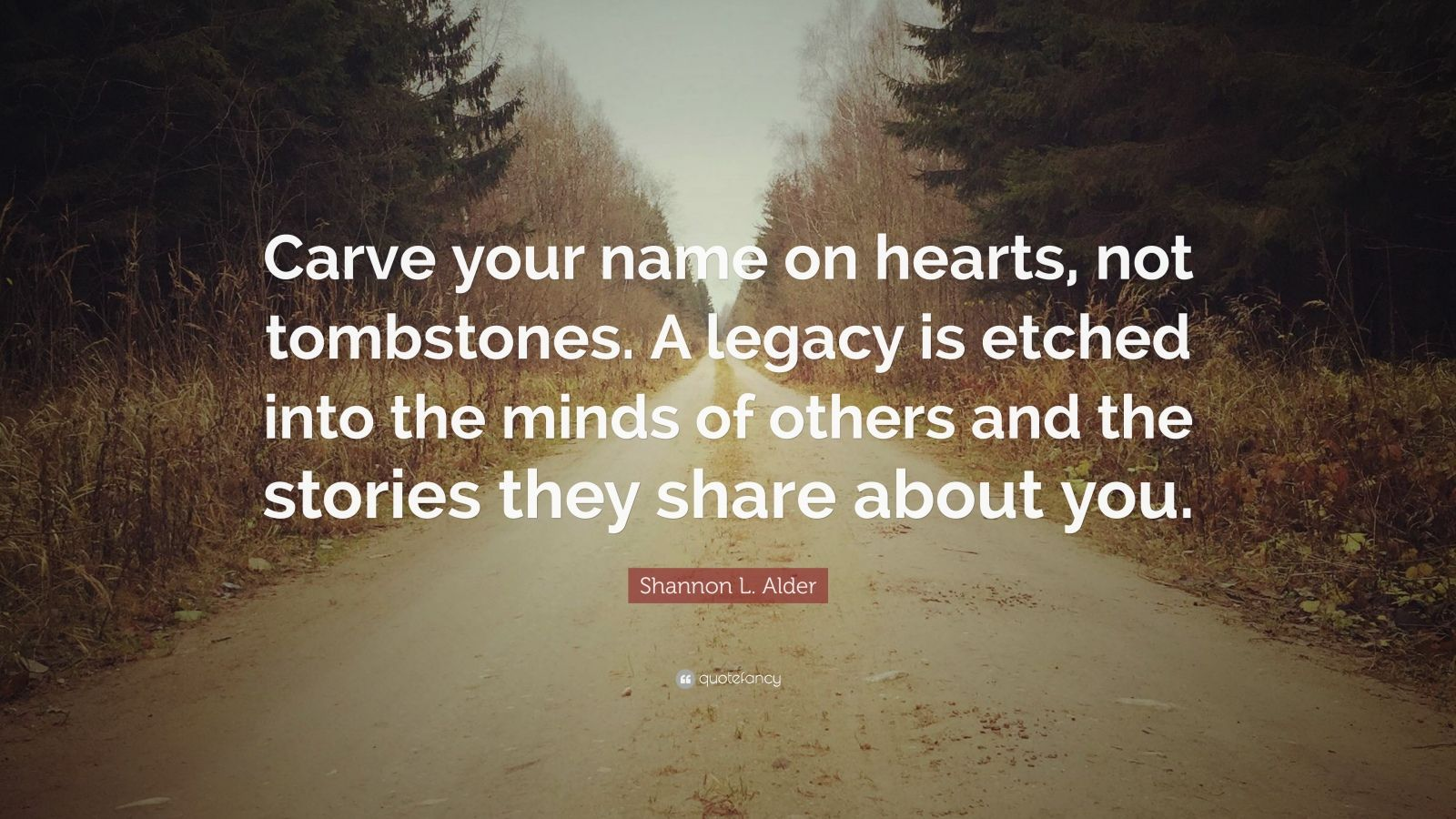 """Shannon L. Alder Quote: """"Carve Your Name On Hearts, Not"""