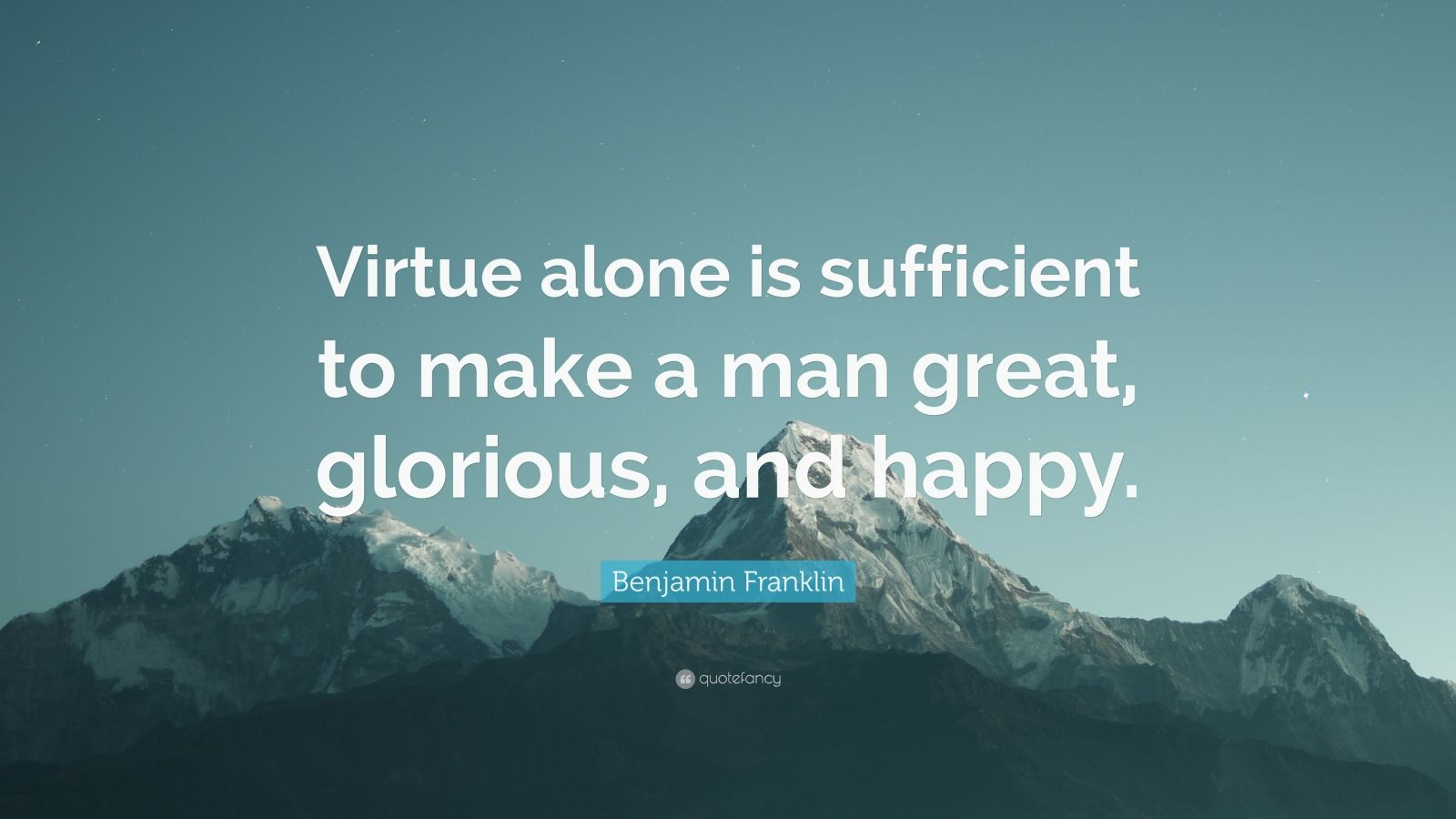"""Benjamin Franklin Quote: """"Virtue alone is sufficient to make a man great, glorious, and happy."""""""