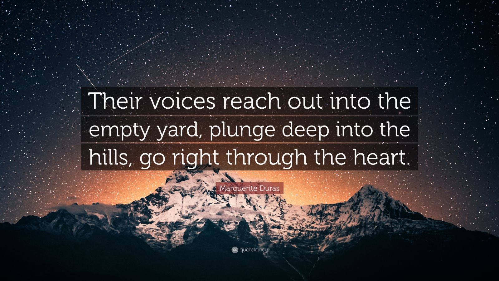 """Marguerite Duras Quote: """"Their voices reach out into the empty yard, plunge deep into the hills, go right through the heart."""""""