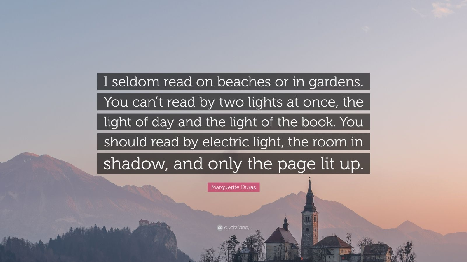 """Marguerite Duras Quote: """"I seldom read on beaches or in gardens. You can't read by two lights at once, the light of day and the light of the book. You should read by electric light, the room in shadow, and only the page lit up."""""""
